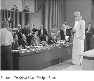 """The Kanamit seem friendly and assure everyone they have nothing to be afraid of. In fact, they offer to share wonderful technology that will provide limitless energy, cure all disease and convert deserts into lush gardens. For the people of Earth, paradise has arrived."" – ""To Serve Man,"" Twilight Zone, 1962, Cayuga Productions"